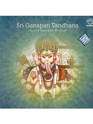 Sri Ganapati Vandhana: Sacred Sansrkrit Rectial (Audio CD)