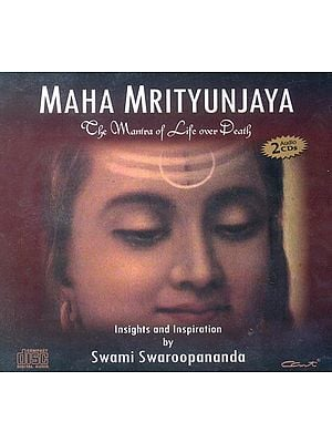 Maha Mrityunjaya (The Mantra of Life Over Death) (Set of 2 Audio CDs)