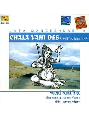 Chala Vahi Des and Meera Bhajans (Audio CD)