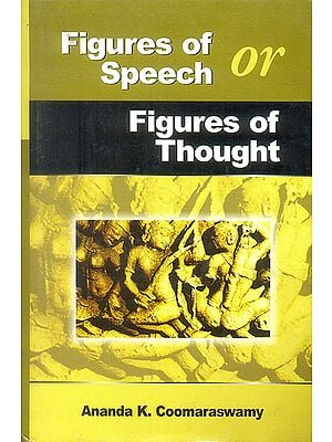 Figures of speech or Figures of Thought Collected Essays on the traditional or' Normal' view of art: Second Seies