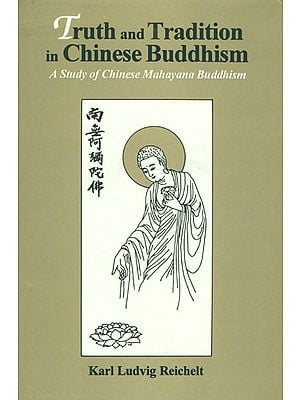 Truth and Tradition in Chinese Buddhism : A Study of Chinese Mahayana Buddhism/Karl Ludvig Reichelt.