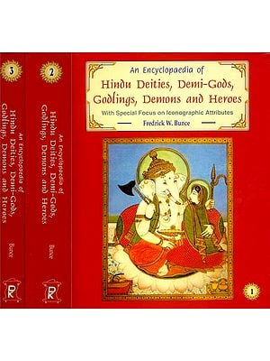 An Encyclopaedia of Hindu Deities, Demi-Gods, Godlings, Demons and Heroes: With Special Focus on Iconographic Attributes (3 Volumes)
