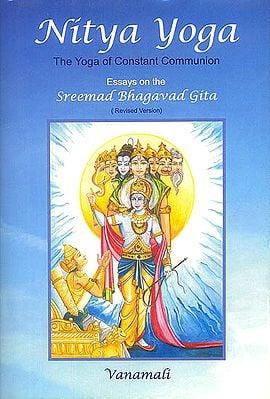Nitya Yoga (The Yoga of Constant Communion)<br>Essays on the Sreemad Bhagavad Gita