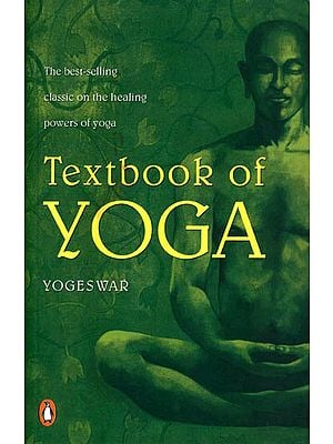 Textbook of Yoga: The Best-selling classic on the healing powers of yoga