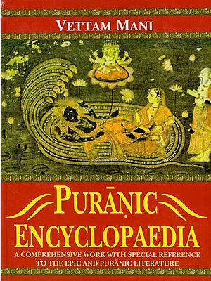 Puranic Encyclopaedia: A Comprehensive work with special Reference to the epic and Puranic literature