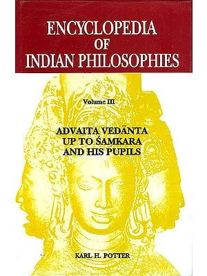 ENCYCLOPEDIA OF INDIAN PHILOSOPHIES Volume III Advaita Vedanta up to Samkara and his Pupils