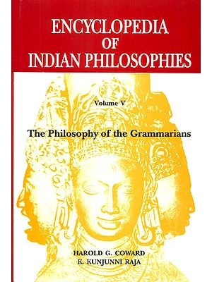 Encyclopedia of Indian Philosophies Volume V The Philosophy of the Grammarians