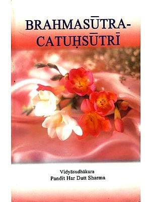 Brahmasutra-Chatushsutri: The First Four Aphorisms of Brahma Sutras along with Sankaracarya's Commentary