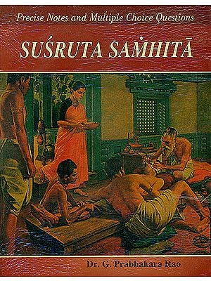 SUSRUTA SAMHITA: Precise Notes and Multiple Choice Questions