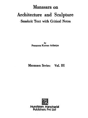 Manasara on Architecture and Sculpture: Sanskrit text with Critical Notes 