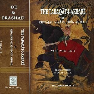 The Tabaqat-I-Akbari of Khawajah Nizamuddin Ahmad: (A History of India from The Early Musalman Invasions to the Thirty-Sixth Year of The Reign of Akbar) - Set of Three Volumes Bound in Two Books