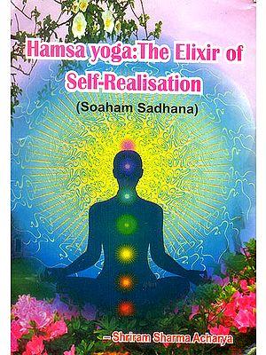 Hamsa Yoga: The Elixir of Self Realization (Soham Sadhana)