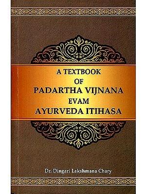 A Textbook of Padartha Vijnana evam Ayurveda Itihasa (According to The New Syllabus of C.C.I.M, New Delhi)