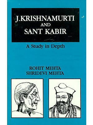 J. Krishnamurti and Sant Kabir (A Study In Depth)