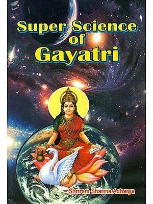 Super Science of Gayatri