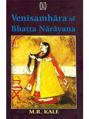 Venisamhara of Bhatta Narayana: With The Commentary of Jagaddhara Curtailed