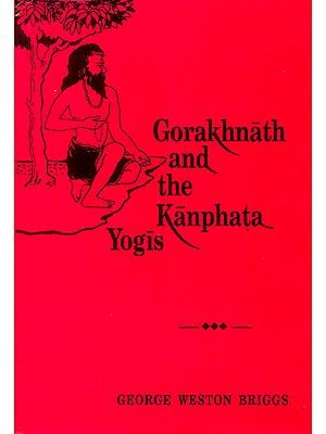 Gorakhnath and the Kanphata Yogis