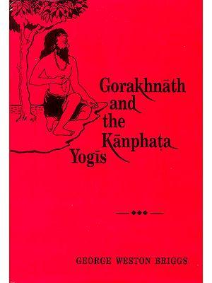 Gorakhnath and the Kanphata Yogis