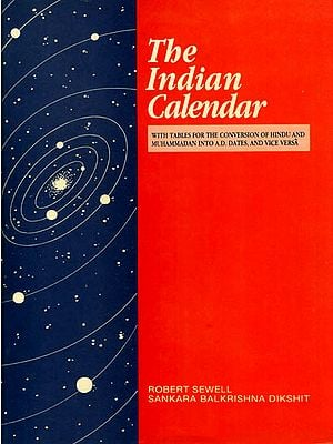 The Indian Calendar (With Tables for the Conversion of Hindu and Muhammadan Into A. D. Dates, and Vice Versa)