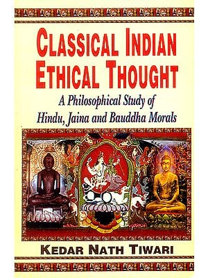 Classical Indian Ethical Thought - A Philosophical Study of Hindu, Jaina and Bauddha Morals