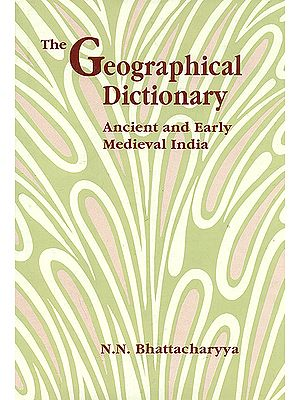 The Geographical Dictionary Ancient and early medieval India