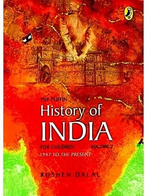 The Puffin History of India For Children Volume 2 (1947 to the Present)