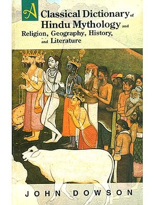 A Classical Dictionary Of Hindu Mythology and Religion Geography, History and Literature