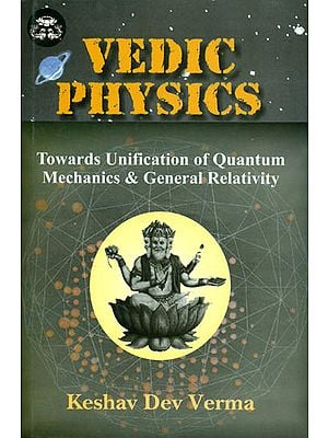 Vedic Physics: Towards Unification of Quantum Mechanics and General Relativity