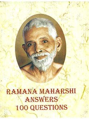 Ramana Maharshi Answers 100 Questions