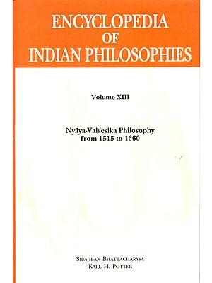 Encyclopedia of Indian Philosophies: Nyaya-Vaisesika Philosophy from 1515 to 1660 (Volume XIII)