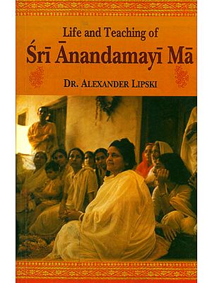 Life and Teaching of Sri Anandamayi Ma