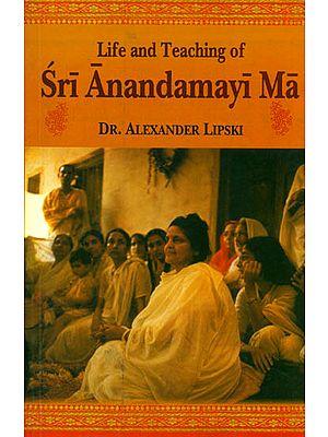 Life and Teaching of Sri Anandamayi Ma