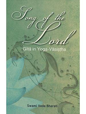 Song of The Lord (Gita in Yoga-Vasistha)