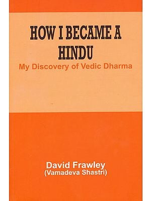 How I Became a Hindu (My Discovery of Vedic Dharma)