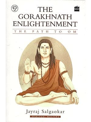 The Gorakhnath Enlightenment: The Founder of the Great Nath Siddha (The Path of Om)