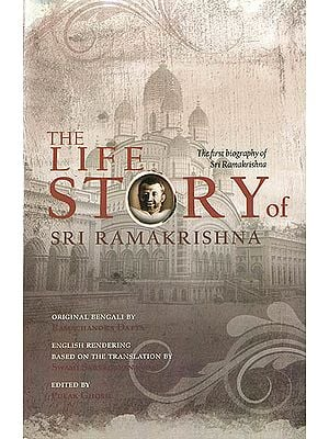 The Life Story of Sri Ramakrishna (The First Biography of Sri Ramakrishna)