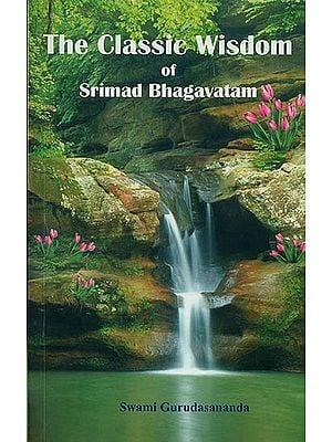 The Classic Wisdom of Srimad Bhagavatam