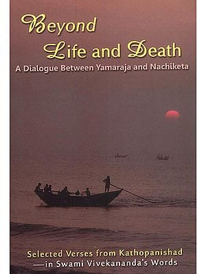 Beyond Life and Death (A Dialogue Between Yamaraja and Nachiketa)