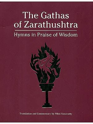 The Gathas of Zarathushtra (Hymns in Praise of Wisdom)
