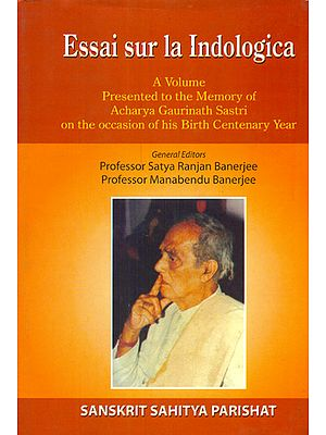 Essai Sur La Indologica (A Volume Presented to the Memory of Acharya Gaurinath Sastri on the occasion of his Birth Centenary Year)