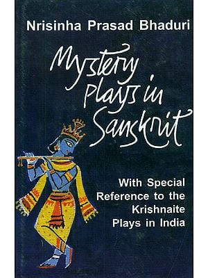 Mystery Plays in Sanskrit (With Special Reference to the Krishnaite Plays in India)