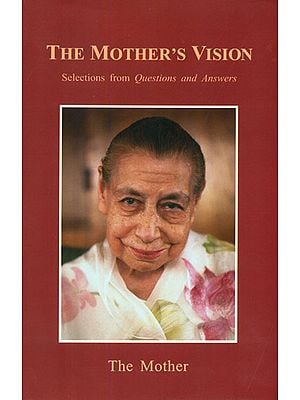 The Mother's Vision (Selections from Questions and Answers)