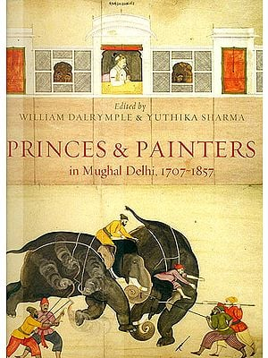 Princes and Painters in Mughal Delhi, 1707 - 1857