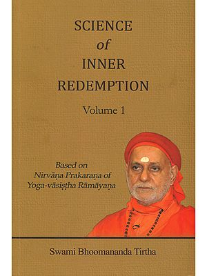 Science of Inner Redemption: Based on Nirvana Prakarana of Yoga-Vasistha Ramayana (Volume 1)