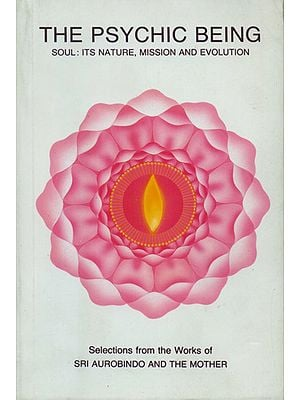 The Psychic Being (Soul: Its Nature, Mission and Evolution)