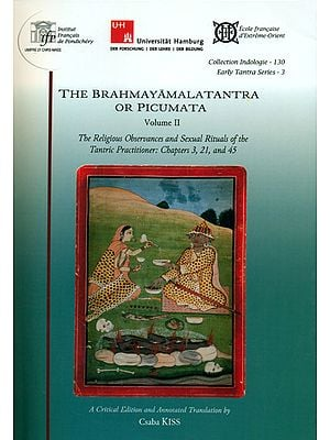 The Brahmayamala Tantra or Picumata (The Religious Observances and Sexual Ritual of the Tantric Practitioner: Chapter 3, 21 and 45)