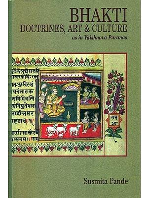 Bhakti Doctrines, Art and Culture (As in Vaishnava Puranas)
