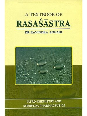 A Textbook of Rasasastra (Iatro-Chemistry and Ayurveda Pharmaceutics)