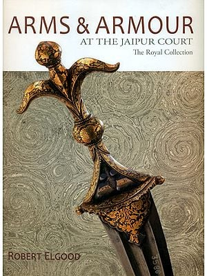 Arms and Armour: At The Jaipur Court (The Royal Collection)