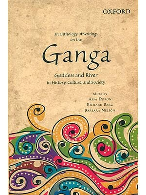An Anthology of Writings on the Ganga (Goddess and River in History, Culture, and Society)
